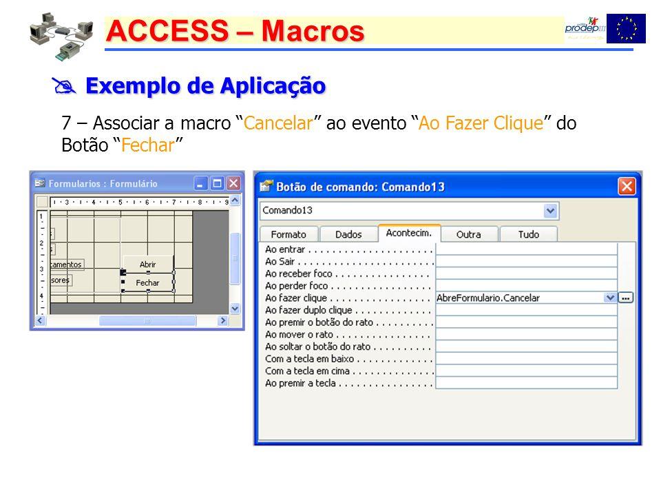  Exemplo de Aplicação 7 – Associar a macro Cancelar ao evento Ao Fazer Clique do Botão Fechar