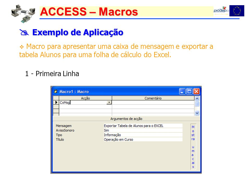  Exemplo de Aplicação Macro para apresentar uma caixa de mensagem e exportar a tabela Alunos para uma folha de cálculo do Excel.
