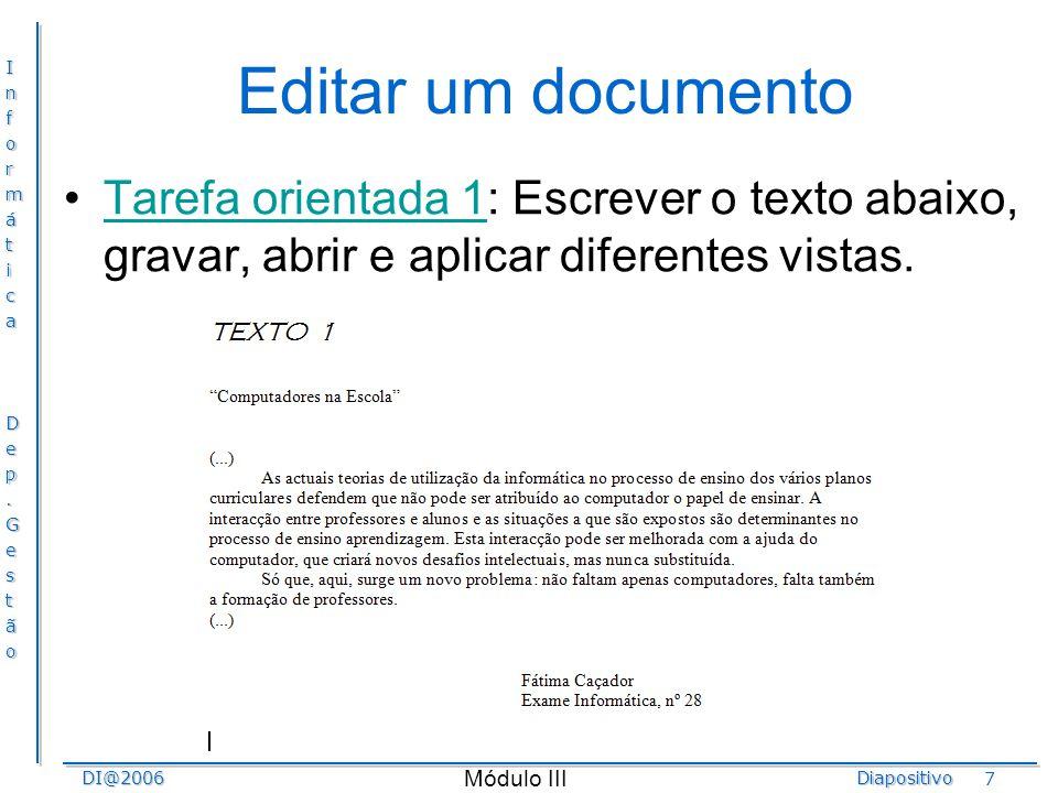 Editar um documento Tarefa orientada 1: Escrever o texto abaixo, gravar, abrir e aplicar diferentes vistas.