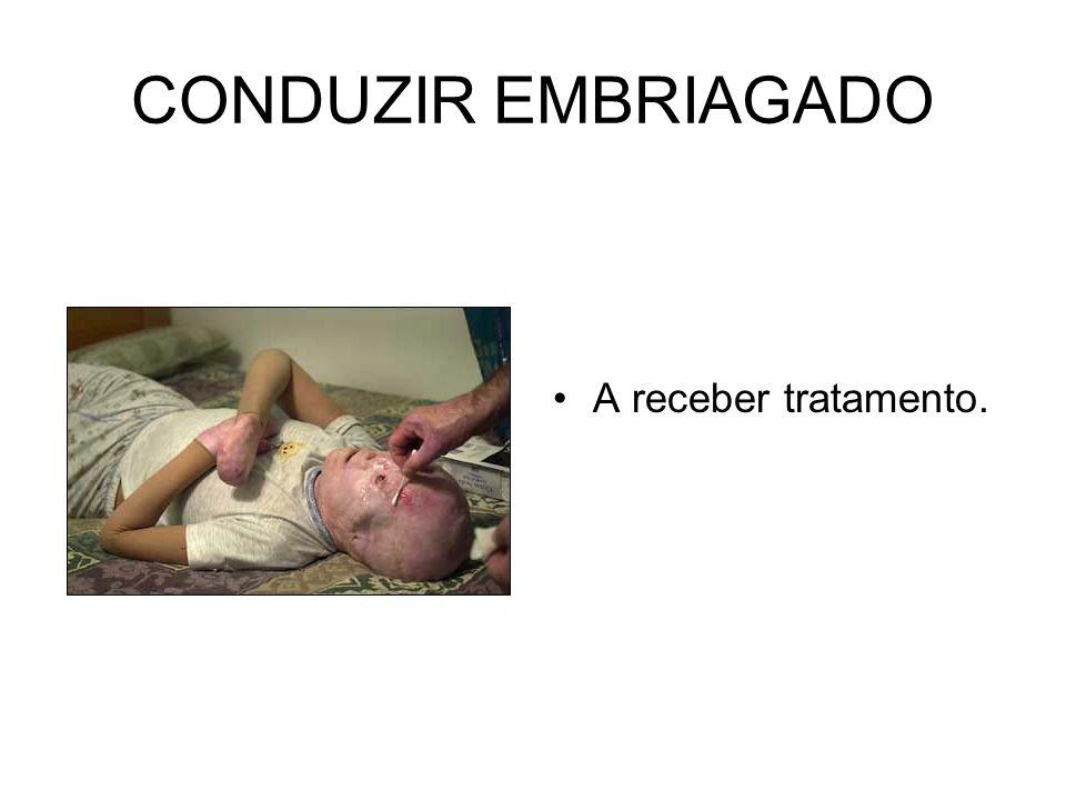 CONDUZIR EMBRIAGADO A receber tratamento.