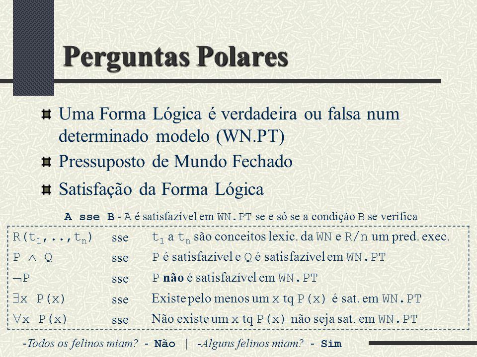 Perguntas Polares Uma Forma Lógica é verdadeira ou falsa num determinado modelo (WN.PT) Pressuposto de Mundo Fechado.