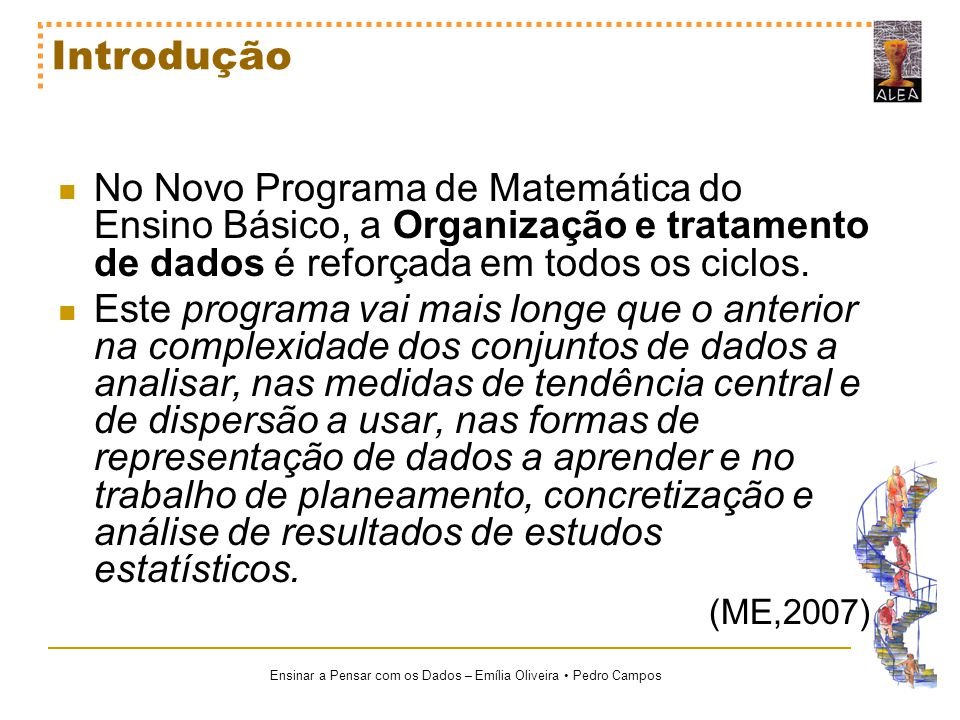 Introdução No Novo Programa de Matemática do Ensino Básico, a Organização e tratamento de dados é reforçada em todos os ciclos.