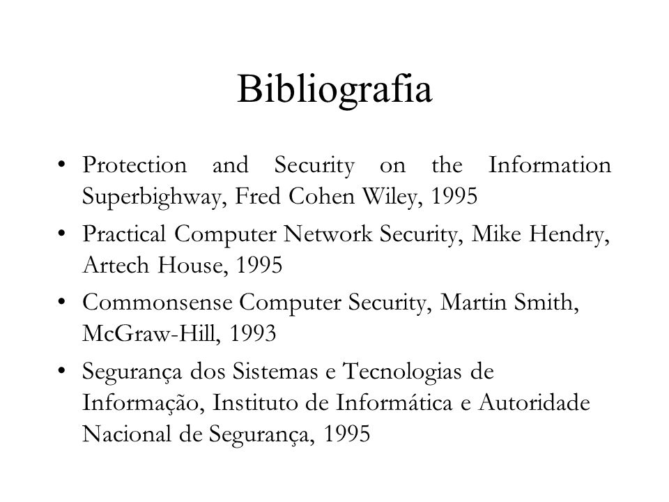 Bibliografia Protection and Security on the Information Superbighway, Fred Cohen Wiley, 1995.