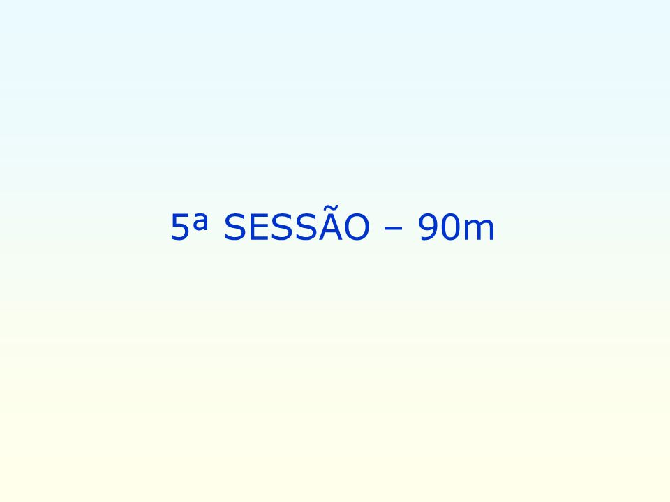 5ª SESSÃO – 90m