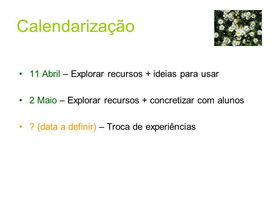 Calendarização 11 Abril – Explorar recursos + ideias para usar