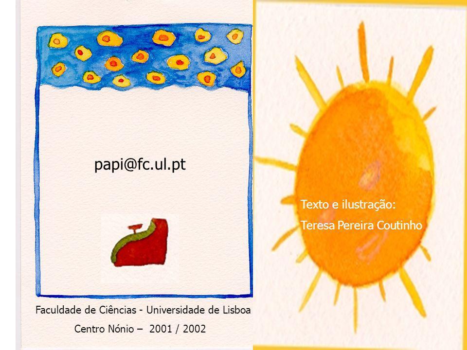 papi@fc.ul.pt Texto e ilustração: Teresa Pereira Coutinho