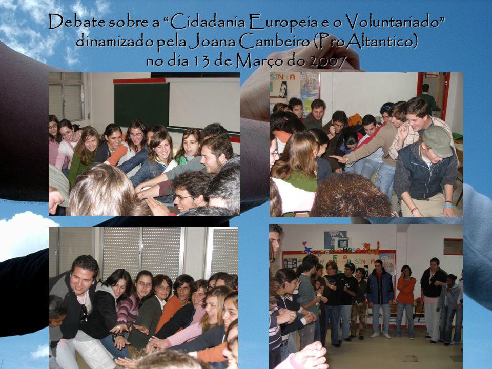 Debate sobre a Cidadania Europeia e o Voluntariado dinamizado pela Joana Cambeiro (ProAltantico) no dia 13 de Março do 2007