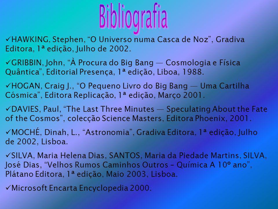 Bibliografia HAWKING, Stephen, O Universo numa Casca de Noz , Gradiva Editora, 1ª edição, Julho de 2002.