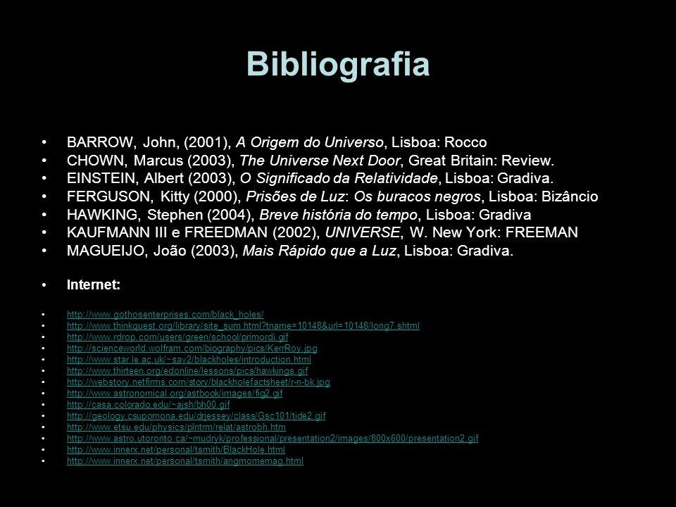Bibliografia BARROW, John, (2001), A Origem do Universo, Lisboa: Rocco