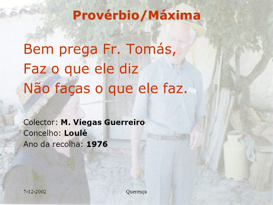 Bem prega Fr. Tomás, Faz o que ele diz Não faças o que ele faz.