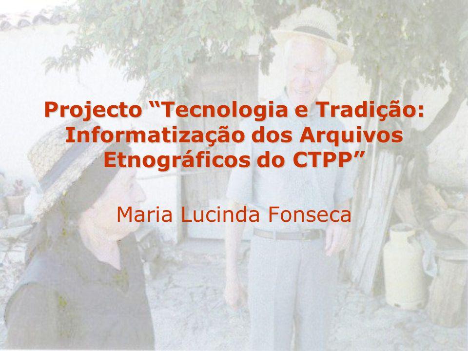 Projecto Tecnologia e Tradição: Informatização dos Arquivos Etnográficos do CTPP