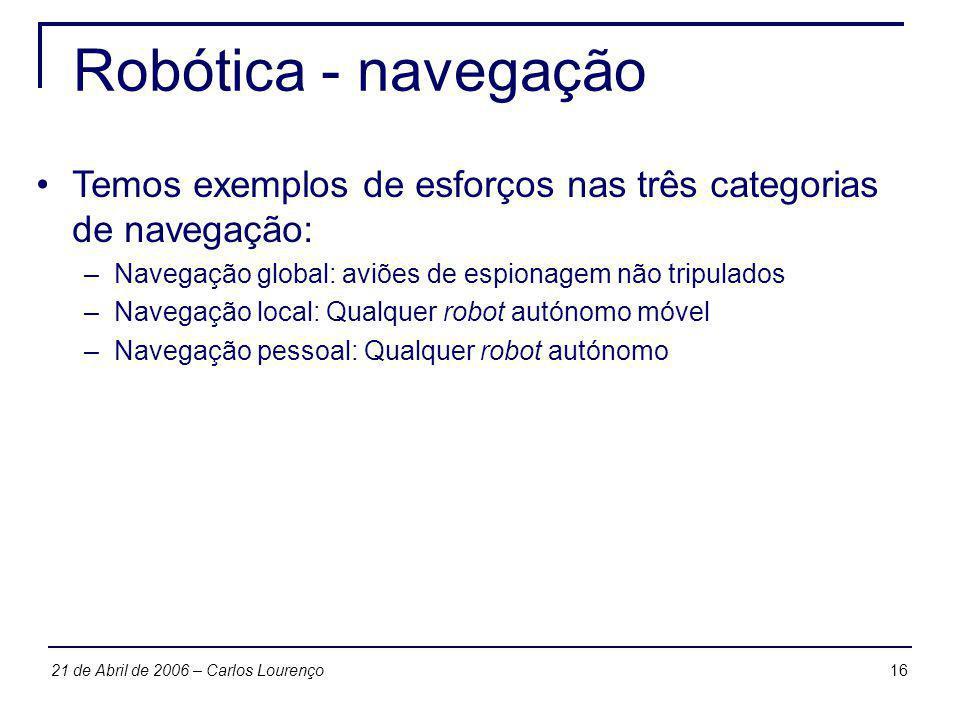 Robótica - navegação Temos exemplos de esforços nas três categorias de navegação: Navegação global: aviões de espionagem não tripulados.