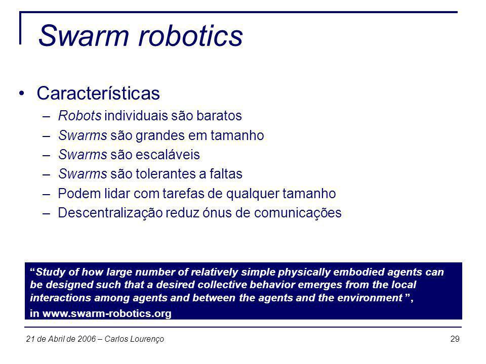 Swarm robotics Características Robots individuais são baratos