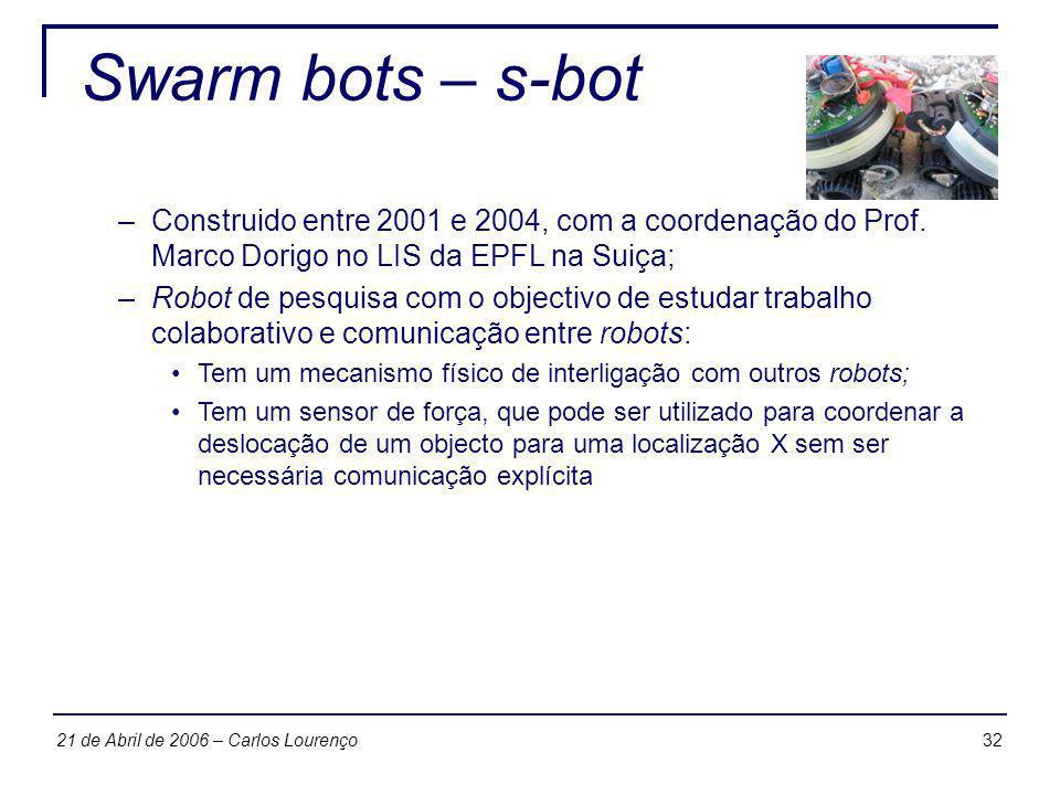 Swarm bots – s-bot Construido entre 2001 e 2004, com a coordenação do Prof. Marco Dorigo no LIS da EPFL na Suiça;