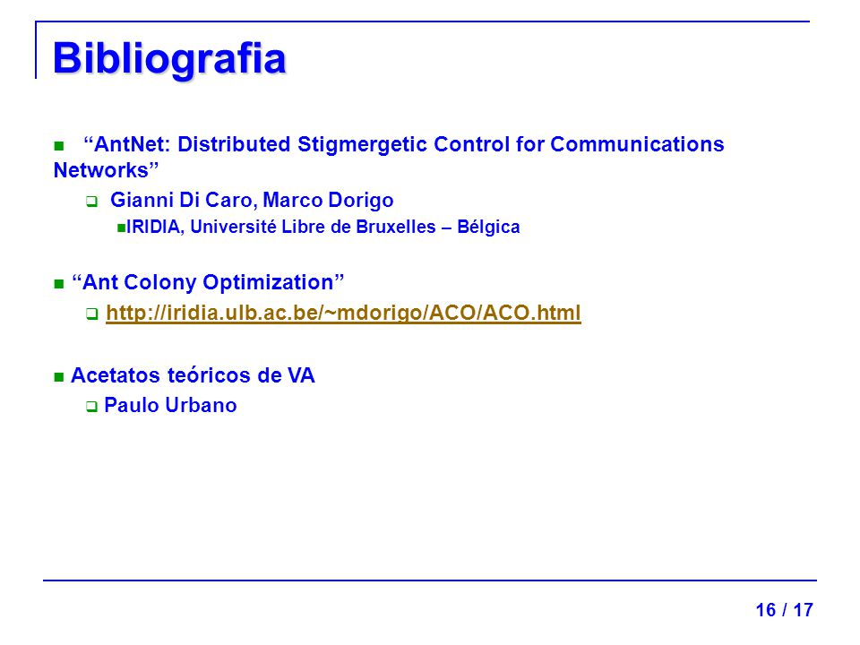 Bibliografia AntNet: Distributed Stigmergetic Control for Communications Networks Gianni Di Caro, Marco Dorigo.