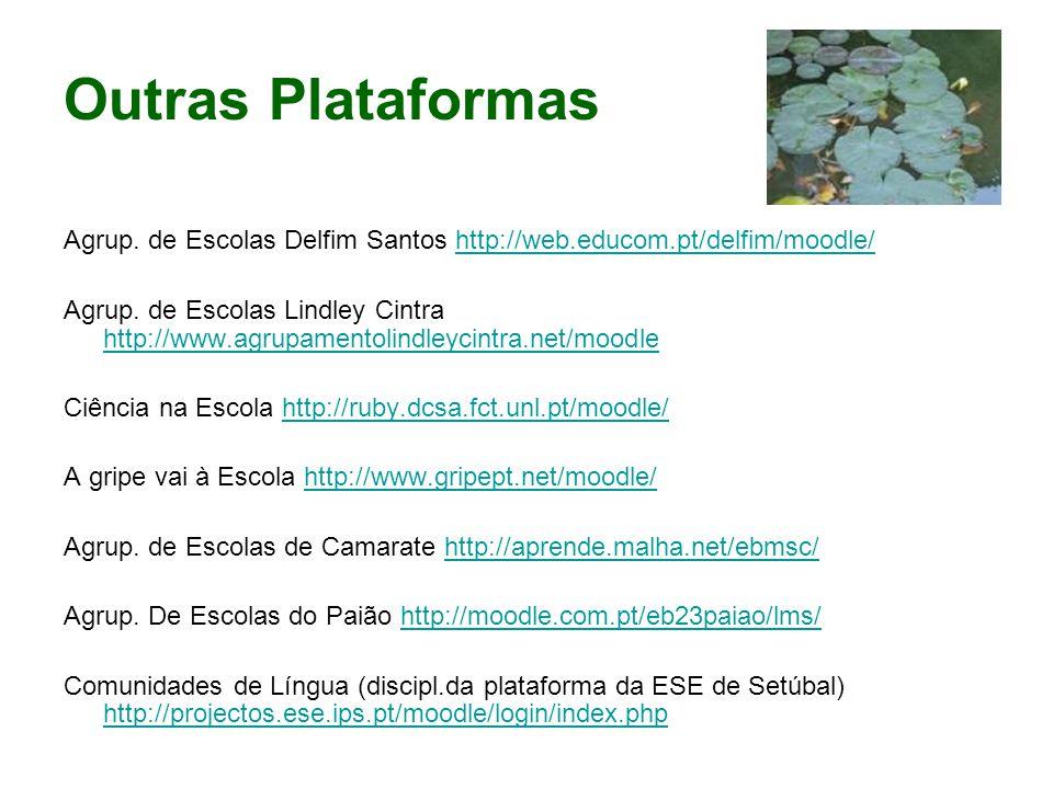 Outras Plataformas Agrup. de Escolas Delfim Santos http://web.educom.pt/delfim/moodle/
