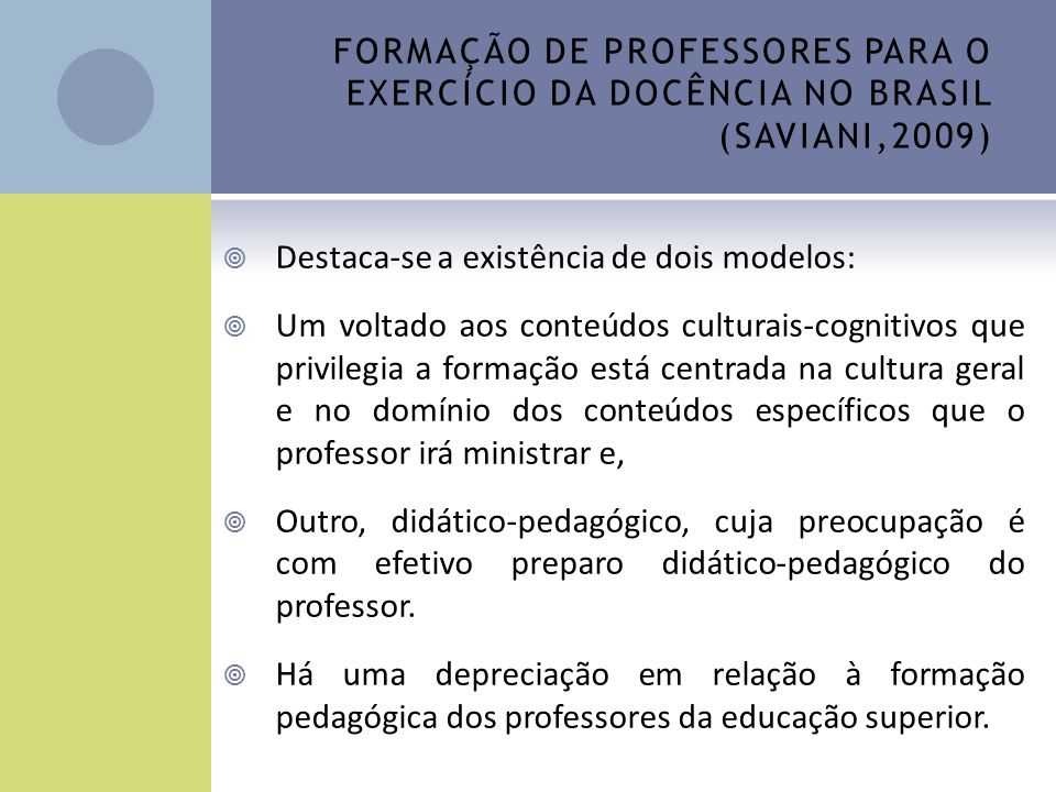 FORMAÇÃO DE PROFESSORES PARA O EXERCÍCIO DA DOCÊNCIA NO BRASIL (SAVIANI,2009)