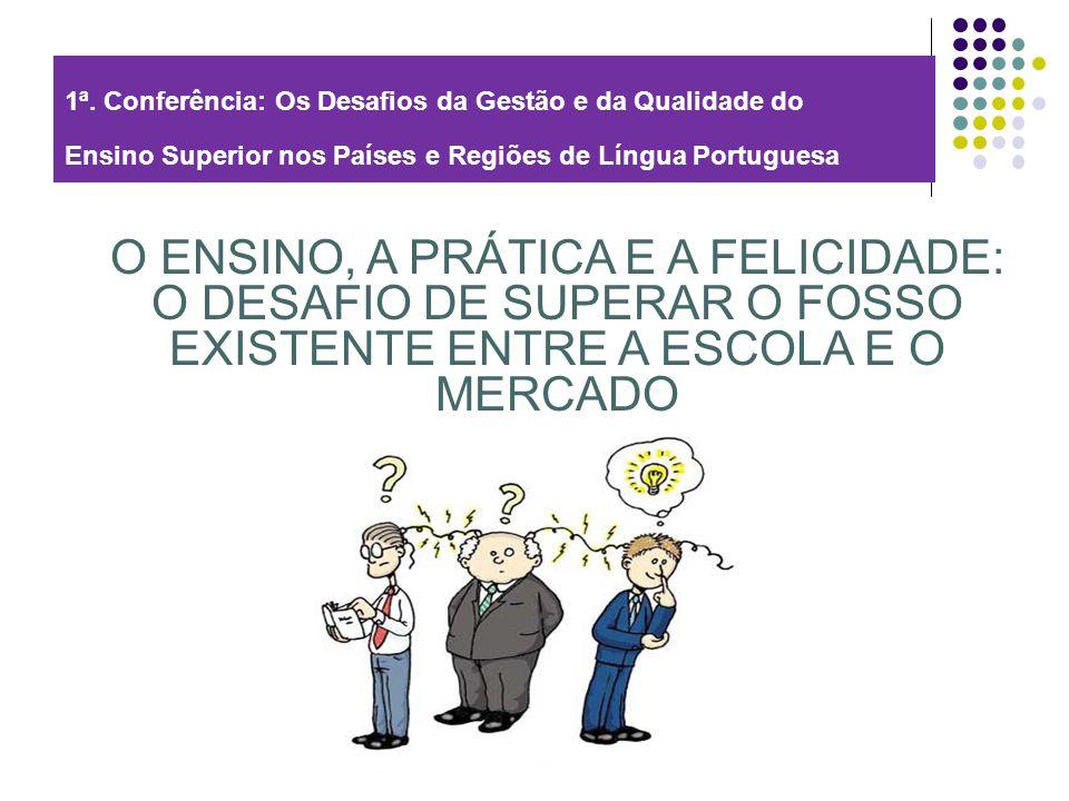 1ª. Conferência: Os Desafios da Gestão e da Qualidade do Ensino Superior nos Países e Regiões de Língua Portuguesa