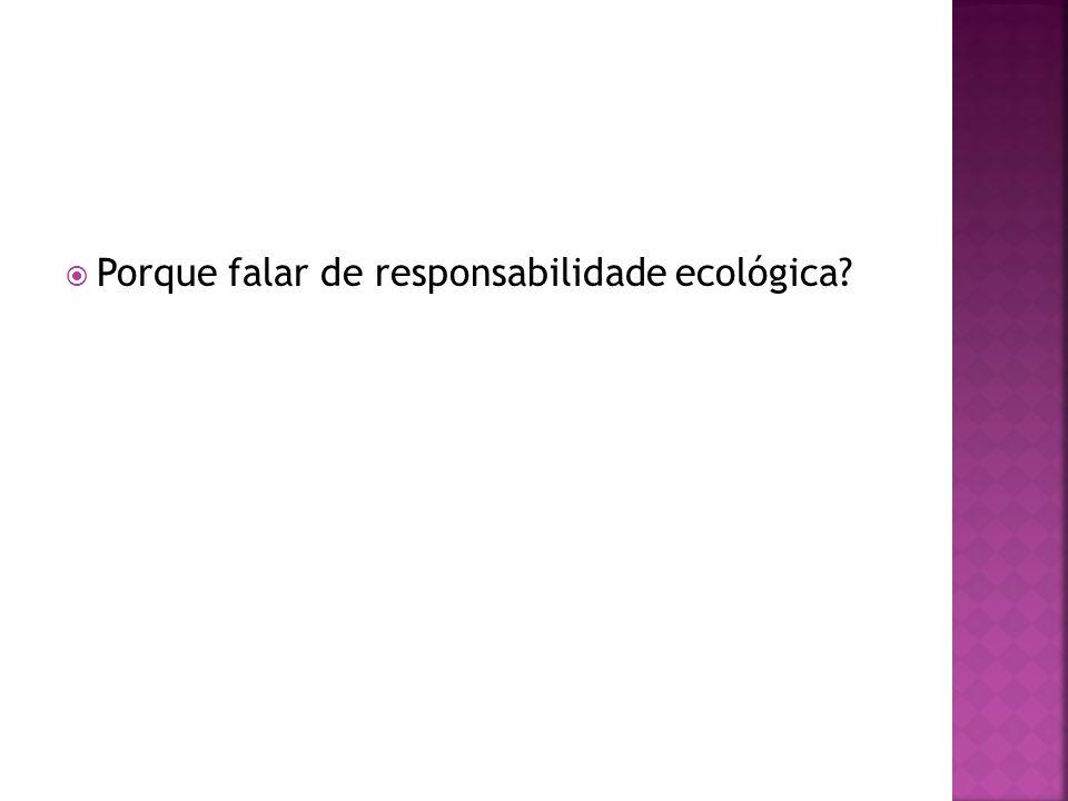 Porque falar de responsabilidade ecológica