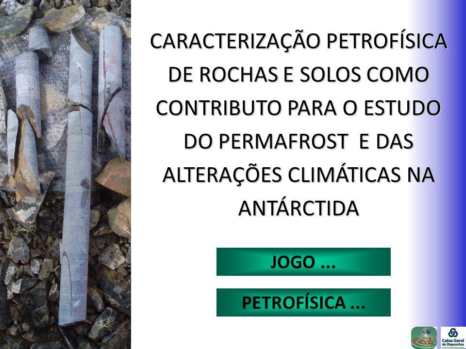 CARACTERIZAÇÃO PETROFÍSICA DE ROCHAS E SOLOS COMO CONTRIBUTO PARA O ESTUDO DO PERMAFROST E DAS ALTERAÇÕES CLIMÁTICAS NA ANTÁRCTIDA