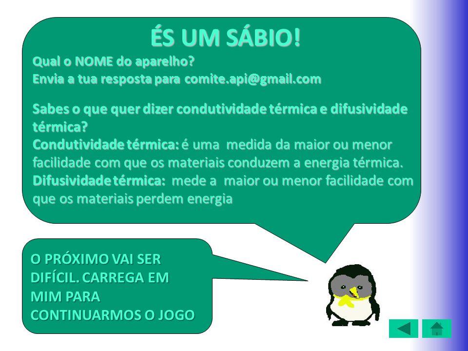 ÉS UM SÁBIO! Qual o NOME do aparelho Envia a tua resposta para comite.api@gmail.com.