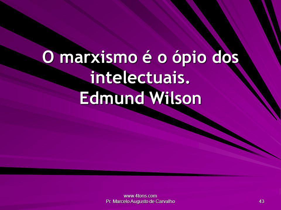 O marxismo é o ópio dos intelectuais. Edmund Wilson