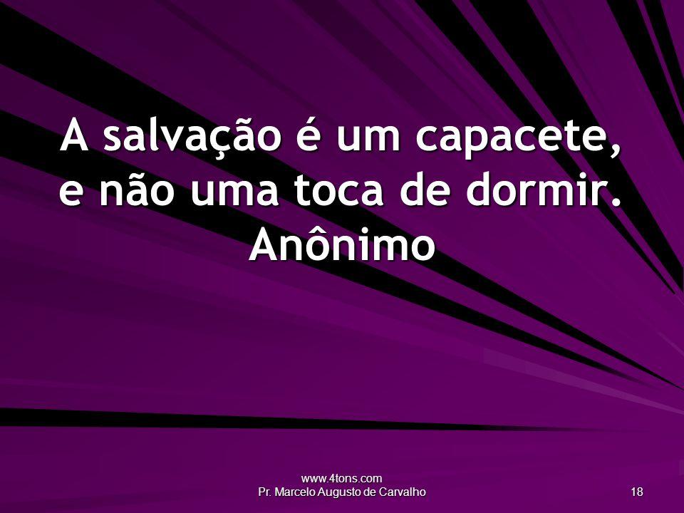 A salvação é um capacete, e não uma toca de dormir. Anônimo