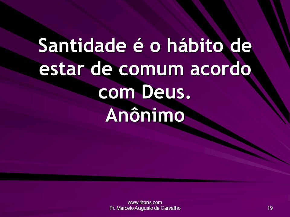 Santidade é o hábito de estar de comum acordo com Deus. Anônimo