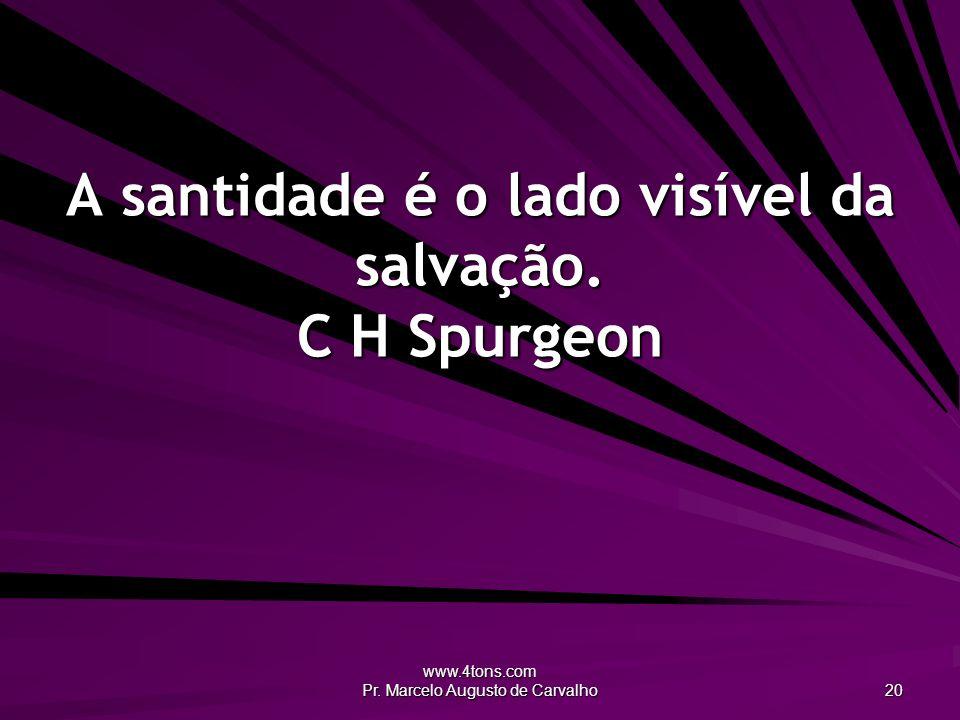A santidade é o lado visível da salvação. C H Spurgeon
