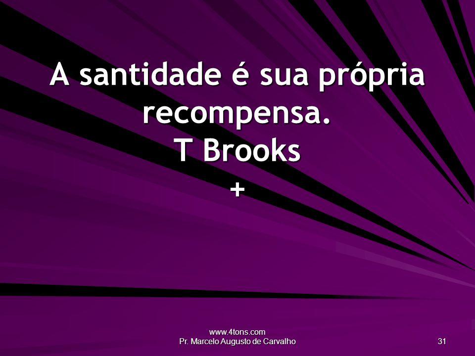 A santidade é sua própria recompensa. T Brooks +