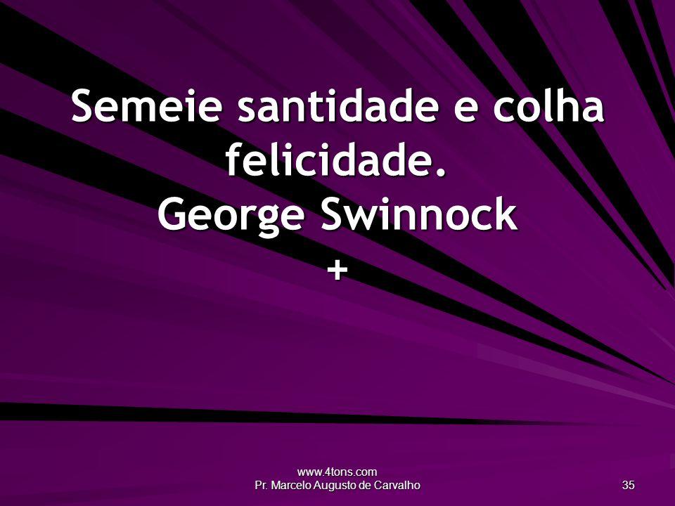 Semeie santidade e colha felicidade. George Swinnock +
