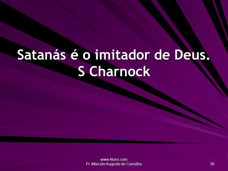 Satanás é o imitador de Deus. S Charnock