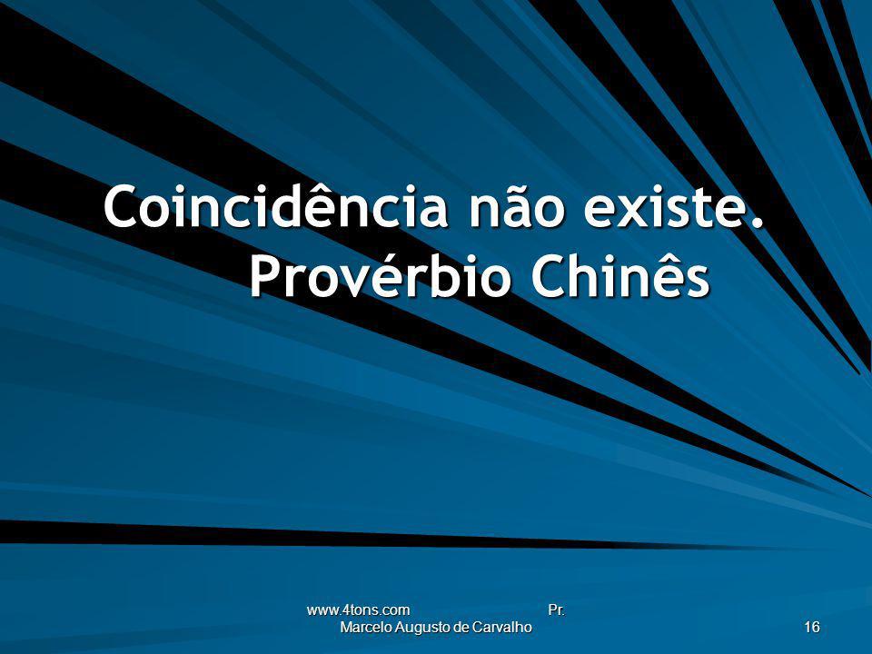 Coincidência não existe. Provérbio Chinês