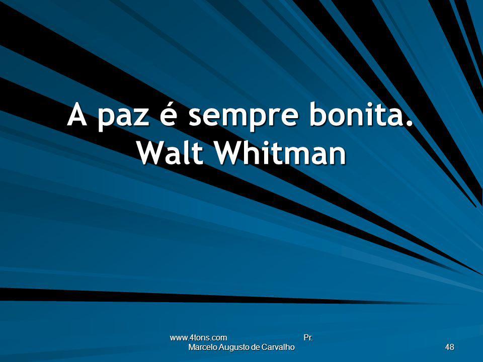 A paz é sempre bonita. Walt Whitman