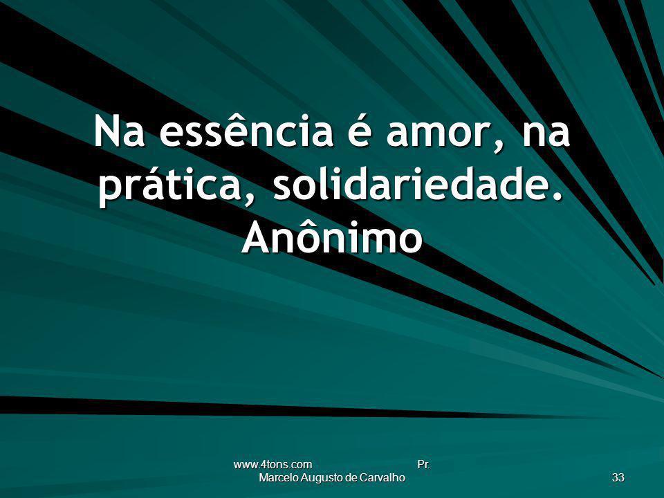 Na essência é amor, na prática, solidariedade. Anônimo