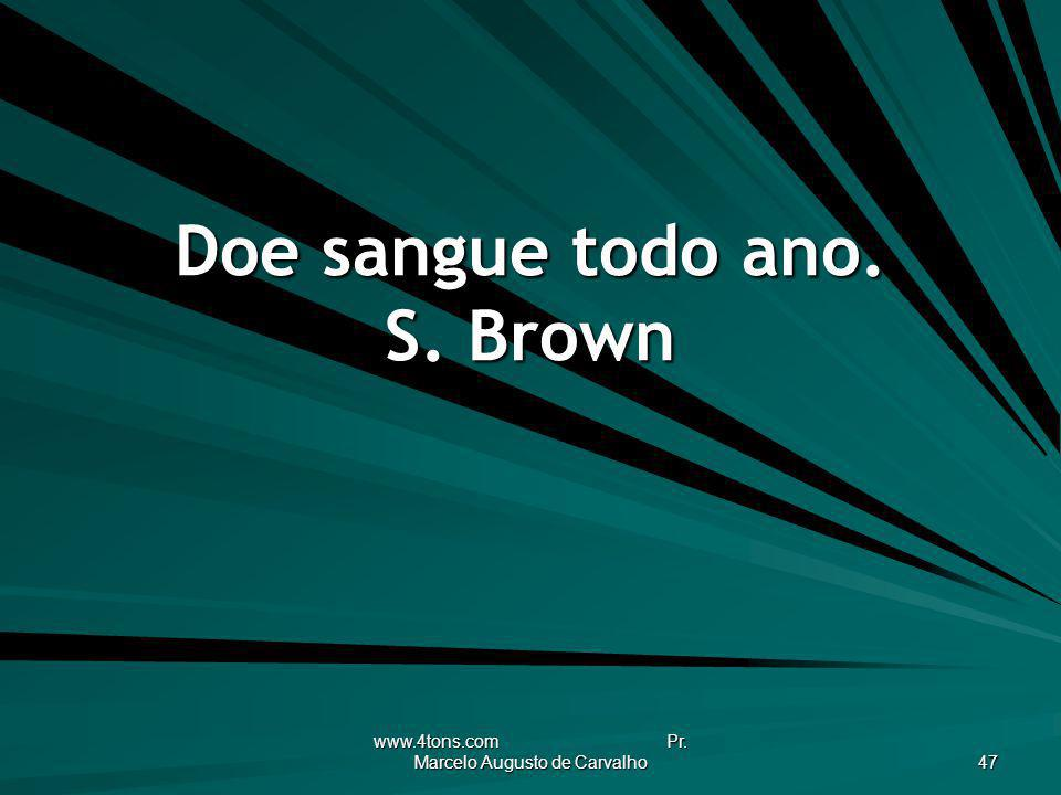 Doe sangue todo ano. S. Brown
