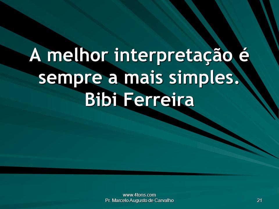 A melhor interpretação é sempre a mais simples. Bibi Ferreira