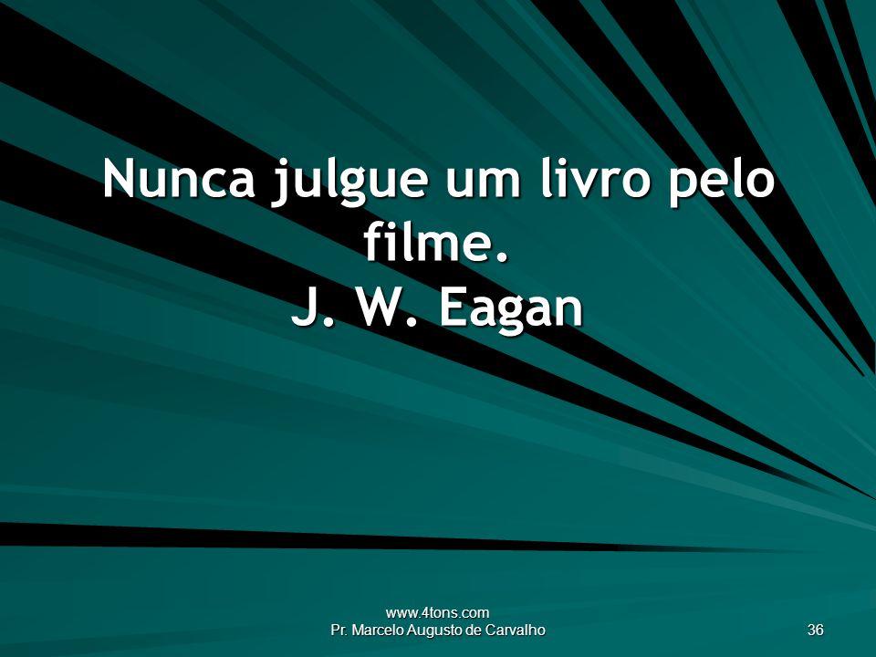 Nunca julgue um livro pelo filme. J. W. Eagan