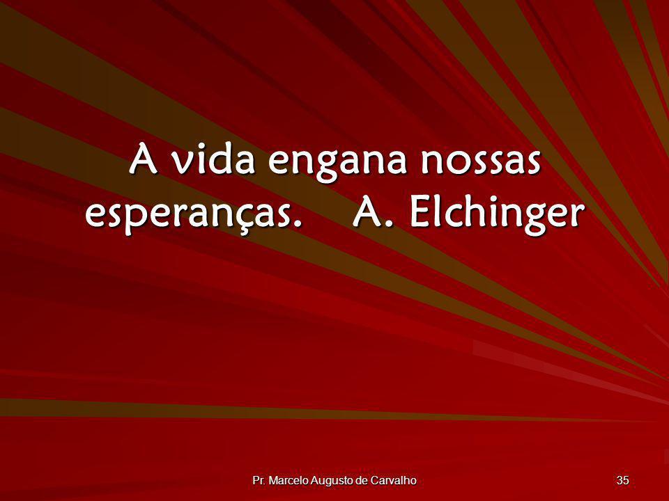 A vida engana nossas esperanças. A. Elchinger