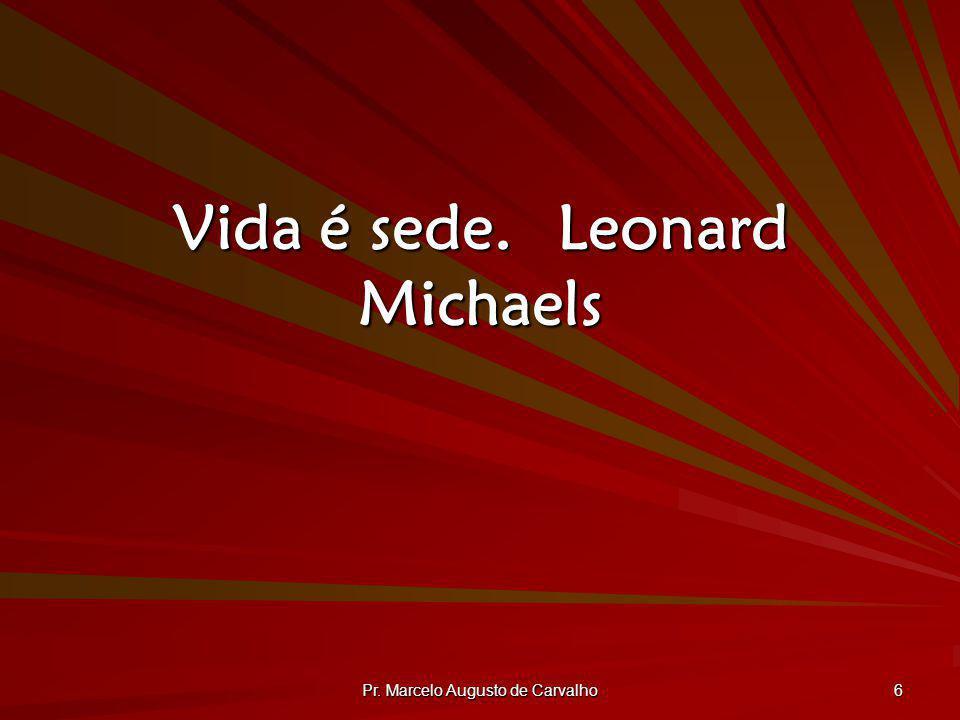 Vida é sede. Leonard Michaels
