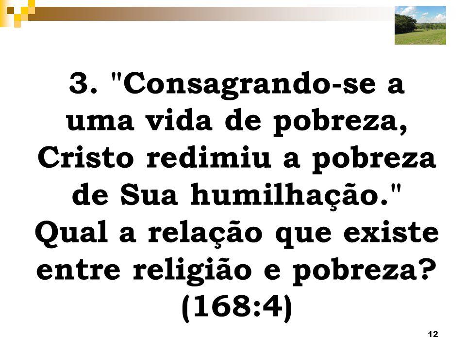 3. Consagrando-se a uma vida de pobreza, Cristo redimiu a pobreza de Sua humilhação. Qual a relação que existe entre religião e pobreza