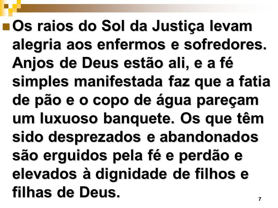 Os raios do Sol da Justiça levam alegria aos enfermos e sofredores