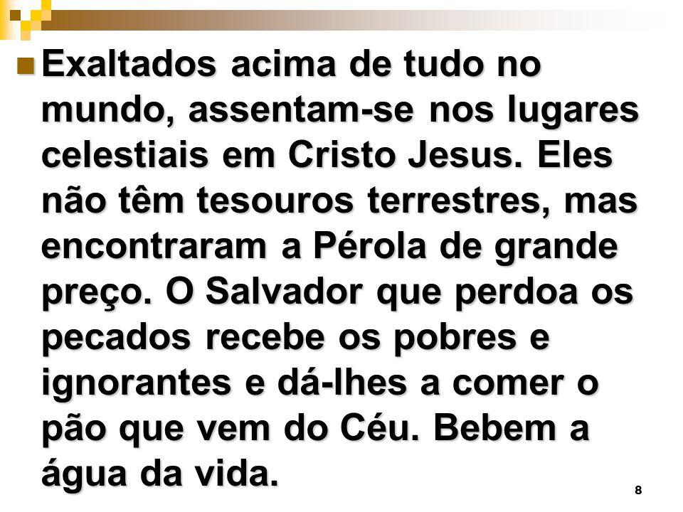Exaltados acima de tudo no mundo, assentam-se nos lugares celestiais em Cristo Jesus.