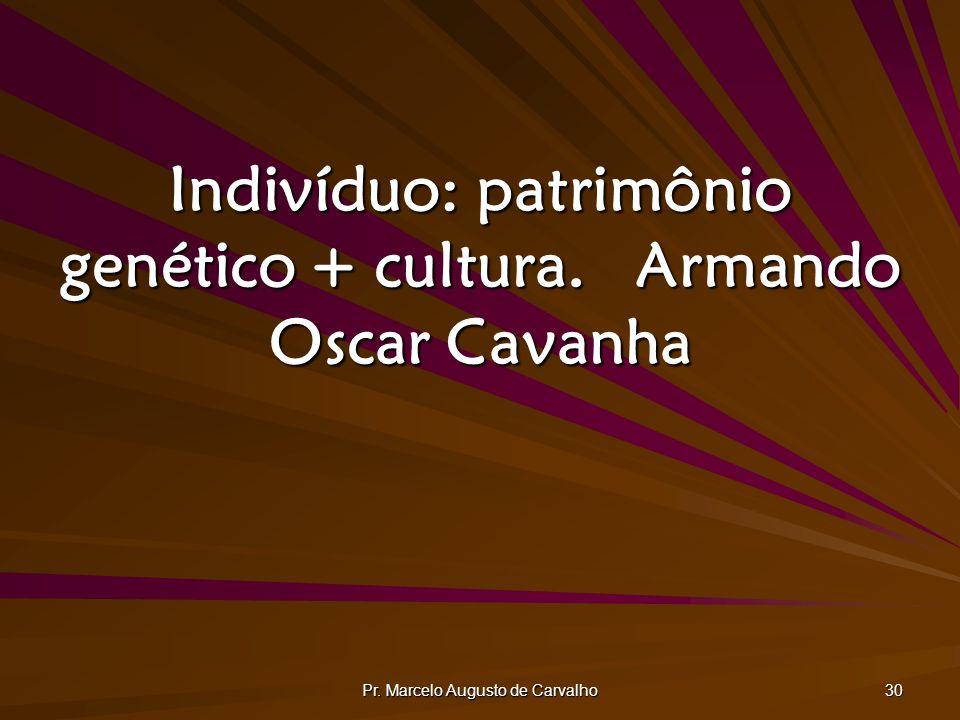 Indivíduo: patrimônio genético + cultura. Armando Oscar Cavanha