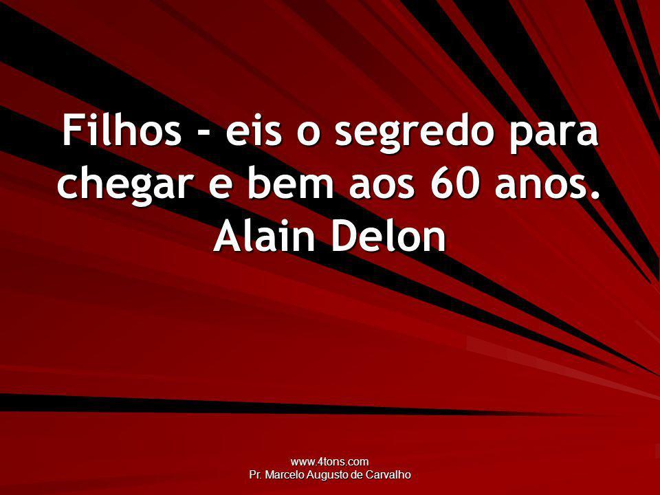 Filhos - eis o segredo para chegar e bem aos 60 anos. Alain Delon