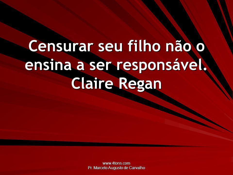 Censurar seu filho não o ensina a ser responsável. Claire Regan
