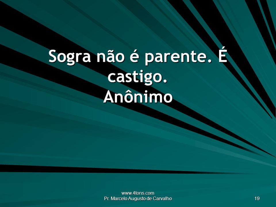 Sogra não é parente. É castigo. Anônimo