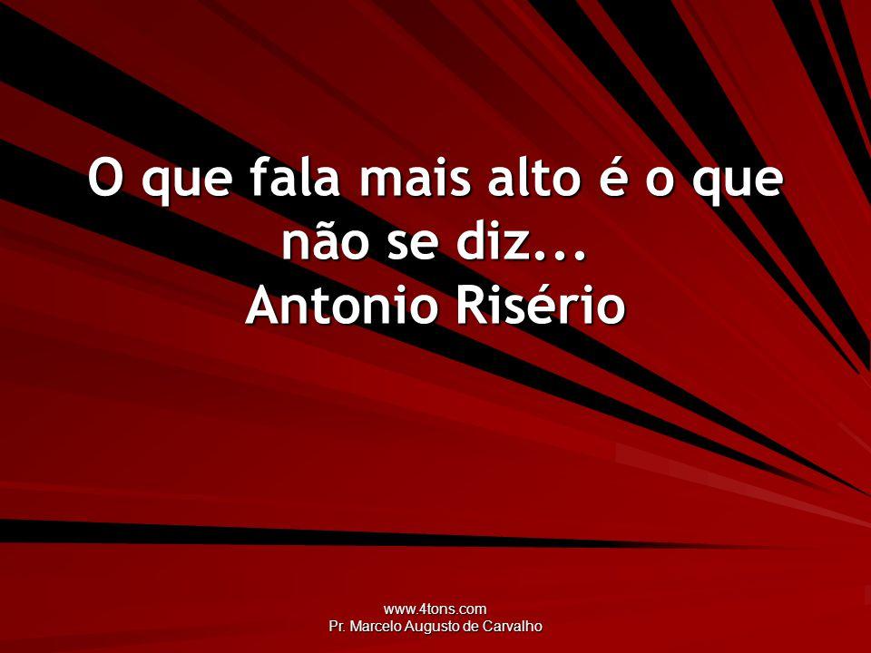 O que fala mais alto é o que não se diz... Antonio Risério