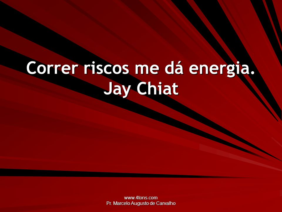 Correr riscos me dá energia. Jay Chiat