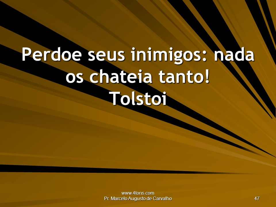 Perdoe seus inimigos: nada os chateia tanto! Tolstoi